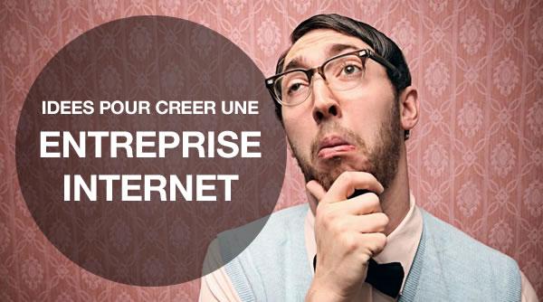 Idées Pour Créer une Entreprise Internet