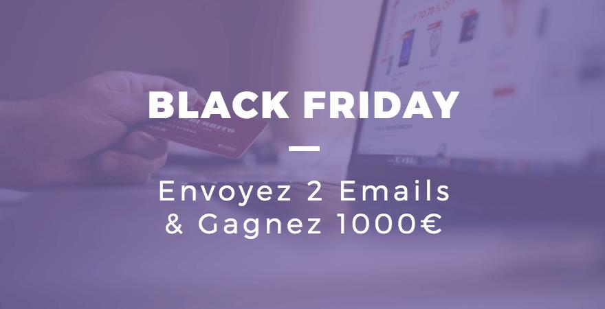 Black Friday : Envoyez 2 E-mails et Gagnez 1000 €