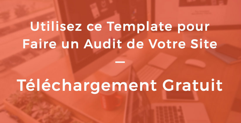 Utilisez ce Template pour faire un Audit de Votre Site [TEMPLATE GRATUIT]